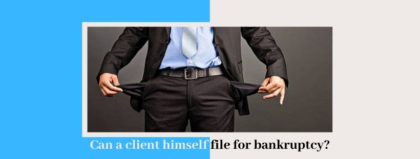 Can a client himself file for bankruptcy?