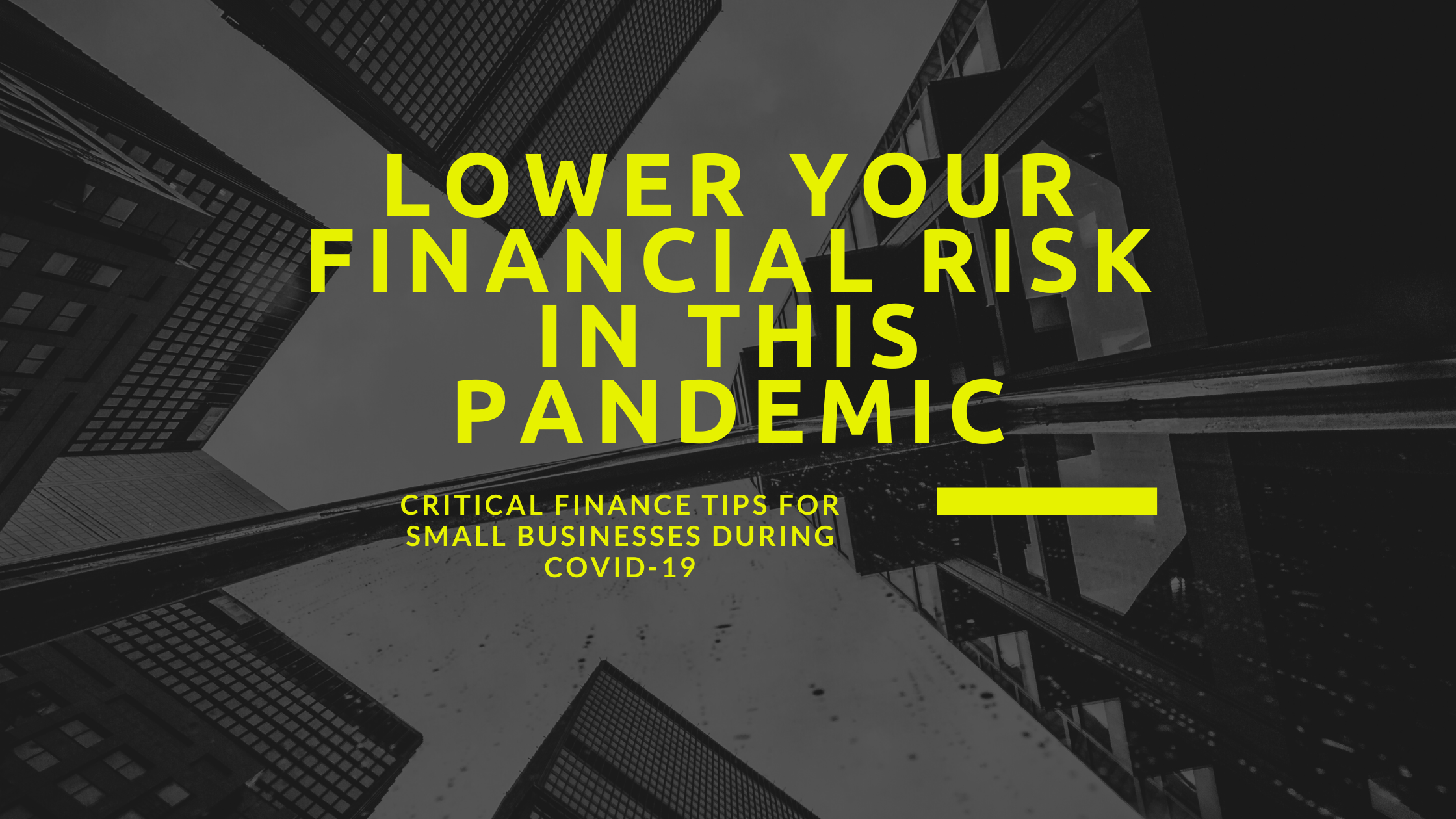 Lower Your Financial Risk in This Pandemic- Critical Finance Tips for Small Businesses During COVID-19