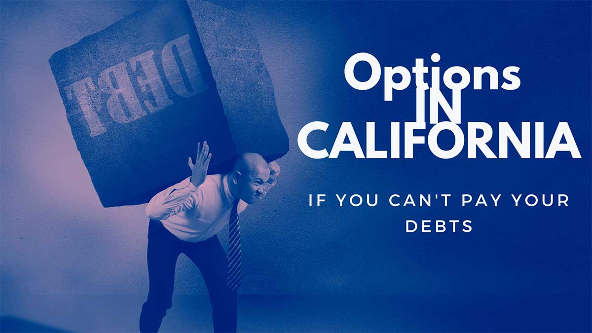 Options in California, If You Can't Pay Your Debts
