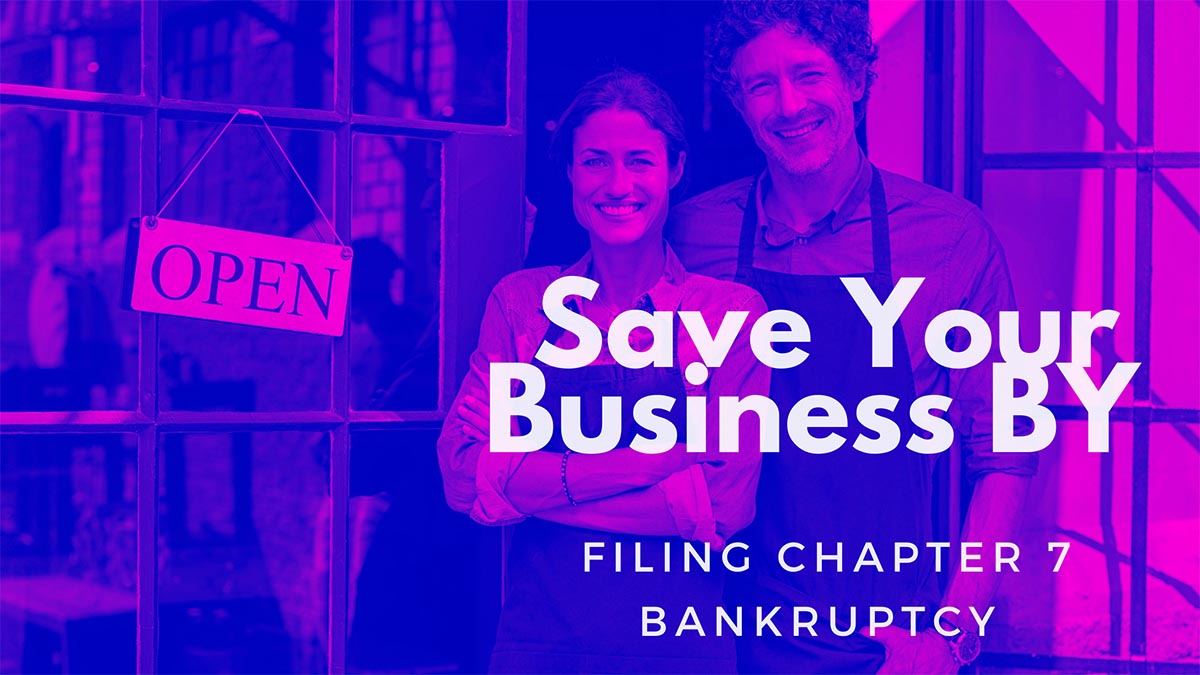 Save Your Business BY Filing Chapter 7 Bankruptcy